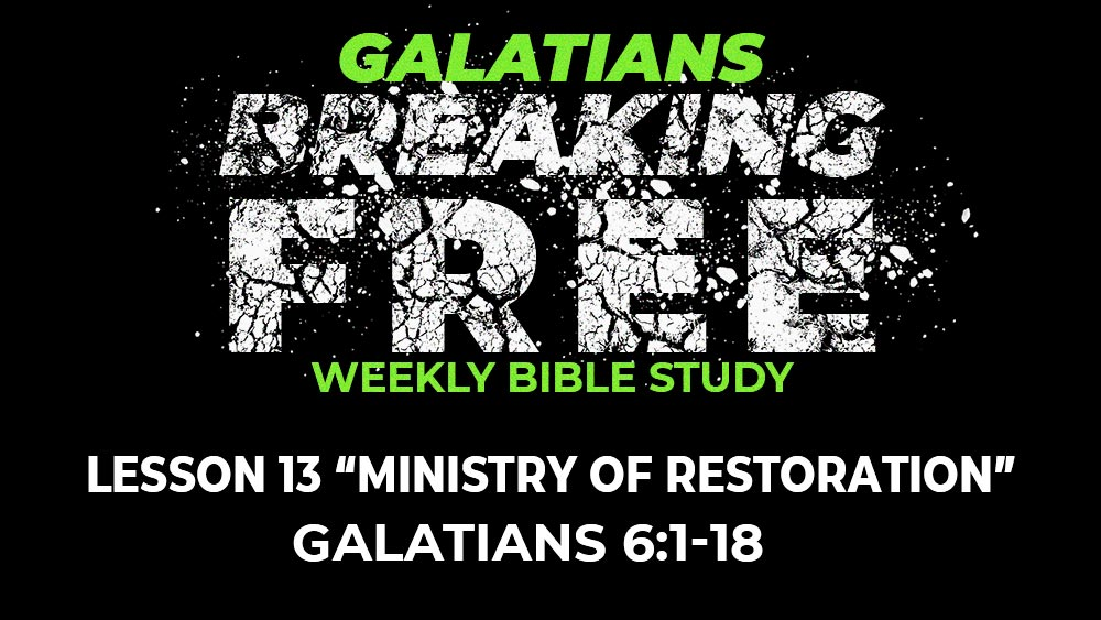 Galatians: Lesson 13 | 6:1-18 | Ministry of Restoration Image